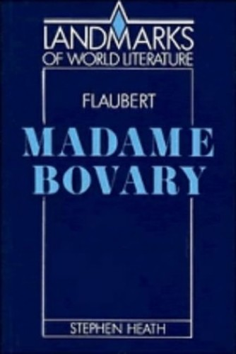 Flaubert: Madame Bovary By Stephen C. Heath (Jesus College, Cambridge)