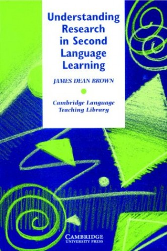 Understanding Research in Second Language Learning By James Dean Brown (University of Hawaii, Manoa)