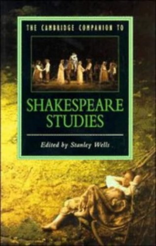 The Cambridge Companion to Shakespeare Studies By Edited by Stanley Wells (Shakespeare Centre, Stratford-upon-Avon)