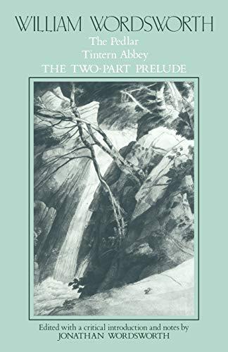 William Wordsworth: The Pedlar, Tintern Abbey, the Two-Part Prelude By William Wordsworth