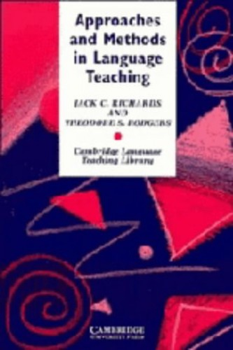 Approaches and Methods in Language Teaching By Jack C. Richards (Southeast Asian Ministers of Education Organization (SEAMEO) Regional Language Centre (RELC), Singapore)