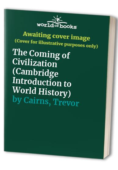 The Coming of Civilization By Trevor Cairns