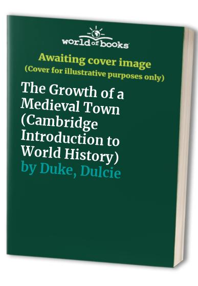 The Growth of a Medieval Town By Dulcie Duke