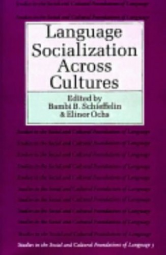 Language Socialization across Cultures By Edited by Bambi B. Schieffelin