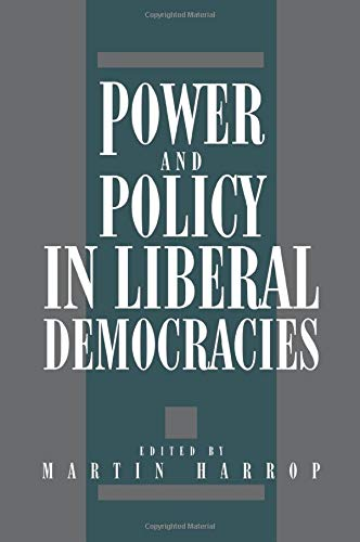 Power and Policy in Liberal Democracies By Martin Harrop