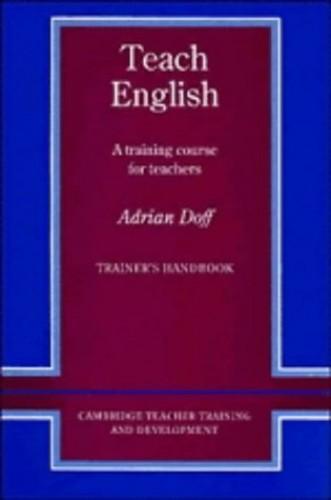 Teach English Trainer's handbook: A Training Course for Teachers (Cambridge Teacher Training and Development) By Adrian Doff