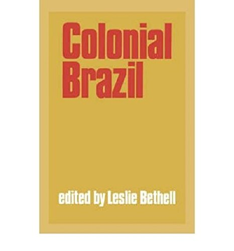 Colonial Brazil By Leslie Bethell (University of London)