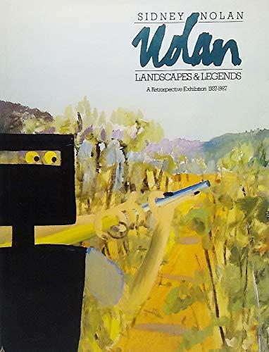 Sidney Nolan: Landscapes and Legends: A Retrospective Exhibition 1937-1987 by Jane Clark