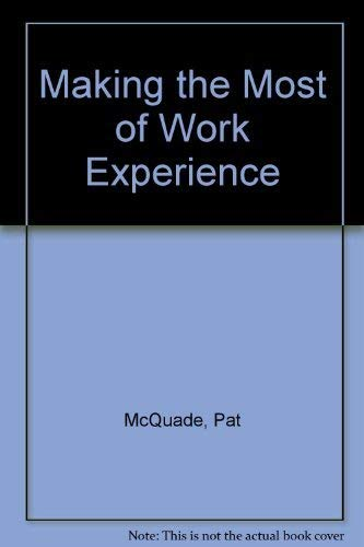 Making the Most of Work Experience By Patrica McQuade