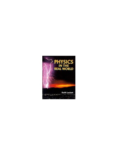 Physics in the Real World By Keith Lockett