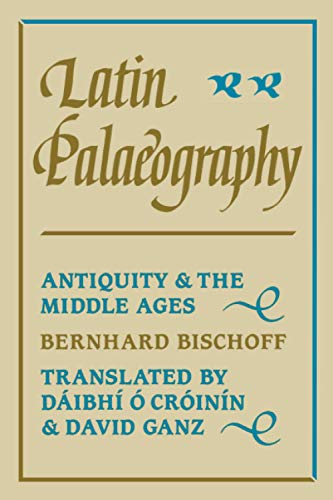 Latin Palaeography: Antiquity and the Middle Ages By Bernhard Bischoff