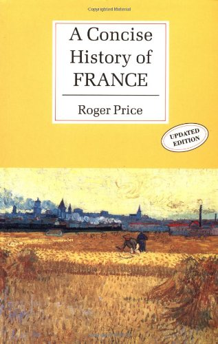 A Concise History of France By Roger Price (University of Wales, Aberystwyth)