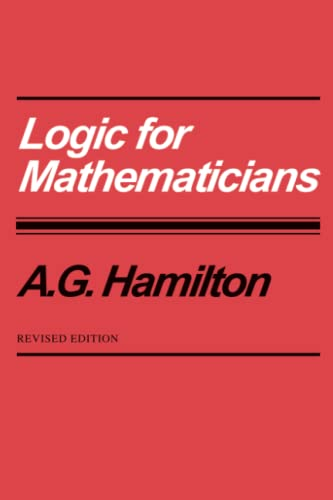 Logic for Mathematicians By A. G. Hamilton
