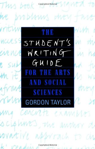 The Student's Writing Guide for the Arts and Social Sciences By Gordon Taylor