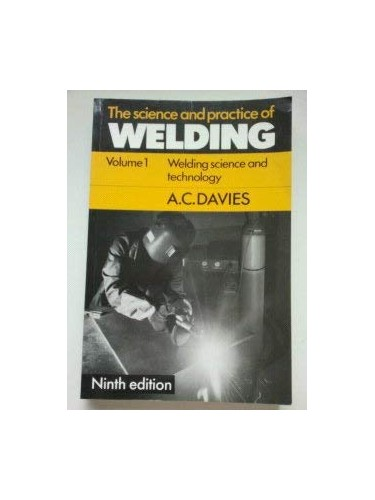 The Science and Practice of Welding: Volume 1: Welding Science and Technology v. 1 By A. C. Davies
