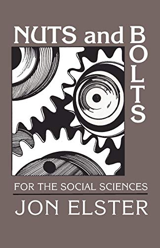 Nuts and Bolts for the Social Sciences By Jon Elster (Columbia University, New York)