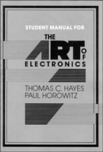 The Art of Electronics Student Manual By Thomas C. Hayes