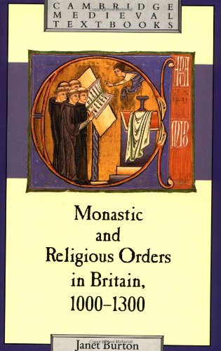 Monastic and Religious Orders in Britain, 1000-1300 By Janet Burton (St David's University College, University of Wales)