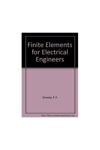 Finite Elements for Electrical Engineers By P. P. Silvester