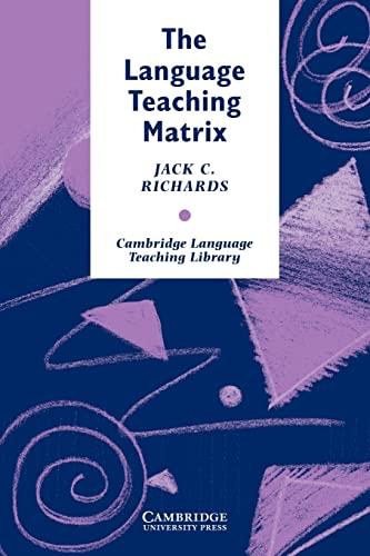 The Language Teaching Matrix: Curriculum, Methodology, and Materials (Cambridge Language Teaching Library) By Jack C. Richards