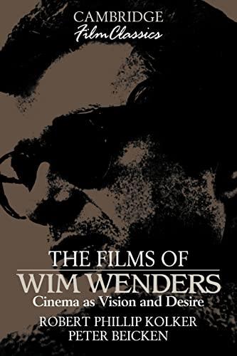 The Films of Wim Wenders: Cinema as Vision and Desire by Robert Phillip Kolker