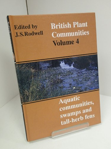 British Plant Communities: Volume 4, Aquatic Communities, Swamps and Tall-Herb Fens By Edited by John S. Rodwell (Lancaster University)