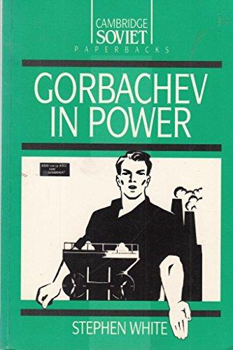 Gorbachev in Power By Stephen White