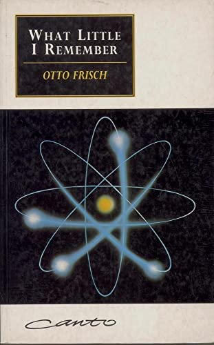 What Little I Remember By Otto Robert Frisch