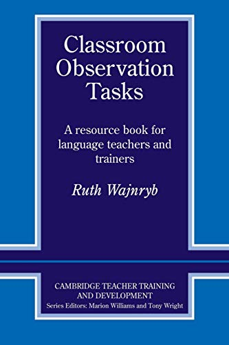 Classroom Observation Tasks: A Resource Book for Language Teachers and Trainers (Cambridge Teacher Training and Development) By Ruth Wajnryb