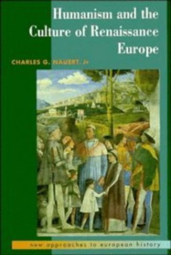 Humanism and the Culture of Renaissance Europe By Charles G. Nauert