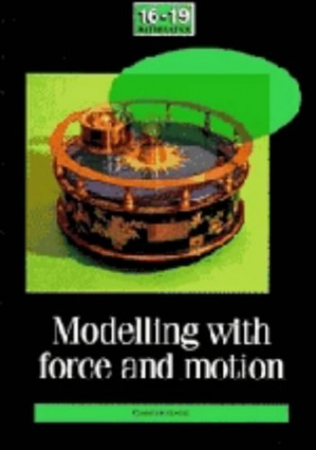 Modelling with Force and Motion By School Mathematics Project