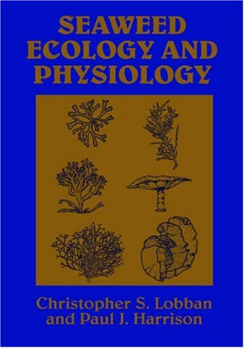 Seaweed Ecology and Physiology By Christopher S. Lobban (University of Guam)