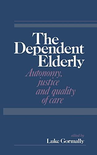 The Dependent Elderly By Edited by Luke Gormally