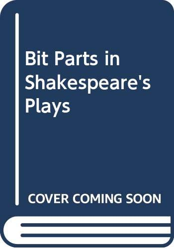 Bit Parts in Shakespeare's Plays By Professor M. M. Mahood