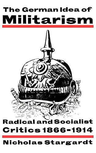 The German Idea of Militarism By Nicholas Stargardt (University of London)