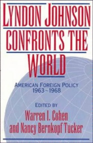 Lyndon Johnson Confronts the World By Warren I. Cohen (University of Maryland, Baltimore)