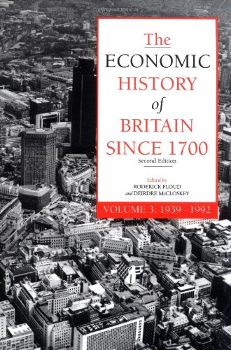 The Economic History of Britain since 1700 By Edited by Roderick Floud