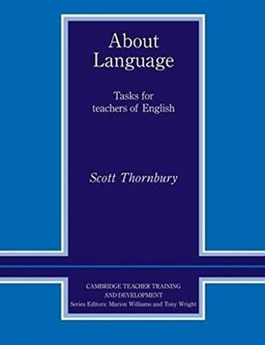 About Language: Tasks For Teachers Of English By Scott Thornbury (Associate Professor, MATESOL)
