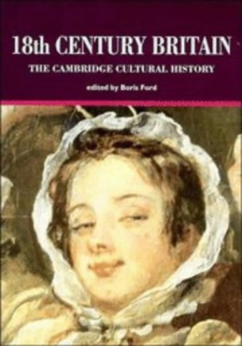 The Cambridge Cultural History of Britain: v.5: The Eighteenth Century by Boris Ford