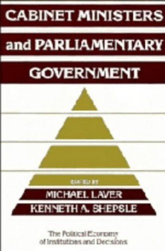 Cabinet Ministers and Parliamentary Government By Michael Laver (University of Dublin)
