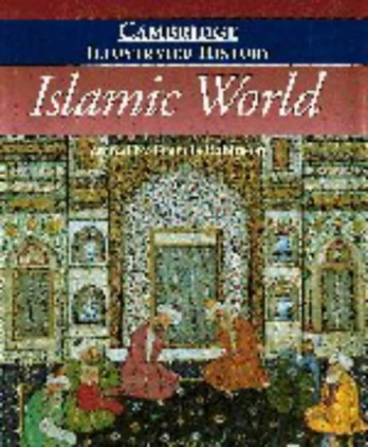 The Cambridge Illustrated History of the Islamic World By Edited by Francis Robinson (Royal Holloway, University of London)
