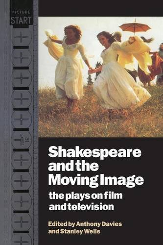 Shakespeare and the Moving Image By Edited by Anthony Davies