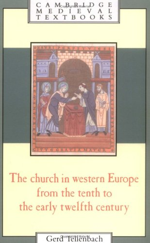 The Church in Western Europe from the Tenth to the Early Twelfth Century By Gerd Tellenbach