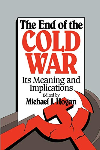 The End of the Cold War By Edited by Michael J. Hogan (Ohio State University)