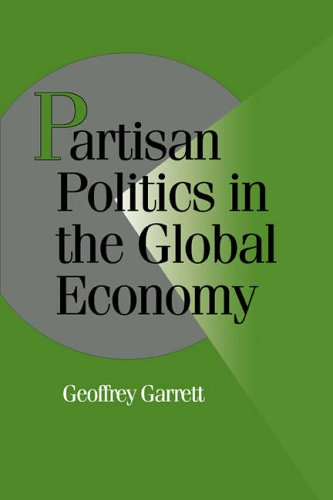 Partisan Politics in the Global Economy By Geoffrey Garrett (Yale University, Connecticut)