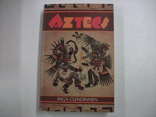 Aztecs By Inga Clendinnen (La Trobe University, Victoria)