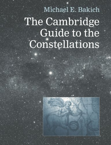 The Cambridge Guide to the Constellations By Michael E. Bakich