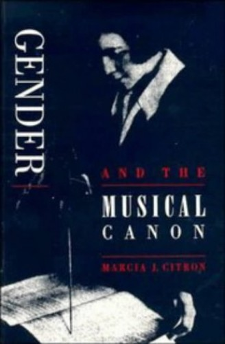Gender and the Musical Canon By Marcia J. Citron