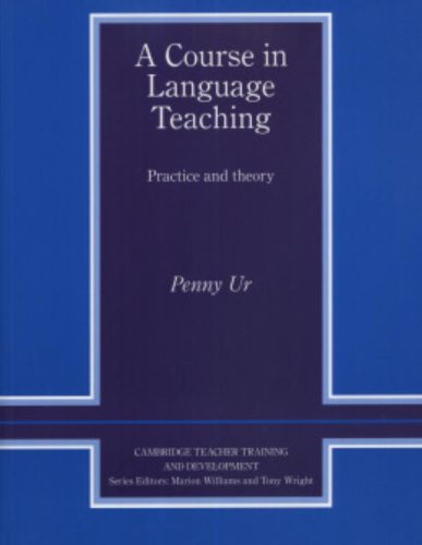 A Course in Language Teaching Trainer's Handbook: Practice of Theory (Cambridge Teacher Training and Development) By Penny Ur (Oranim School of Education, Israel)