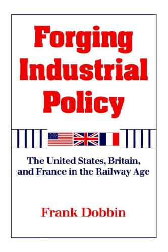 Forging Industrial Policy By Frank Dobbin (Princeton University, New Jersey)